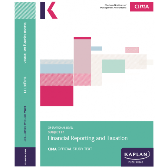 CIMA Subject F1 Financial Reporting and Taxation - Study Text