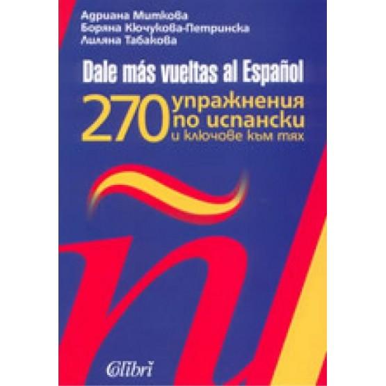 Dale mas vueltas al Espanol 270 упражнения по испански и ключове към тях