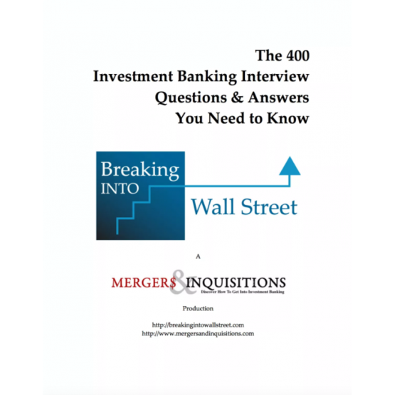 Breaking Into Wall Street - The 400 Investment Banking Interview Questions & Answers You Need to Know