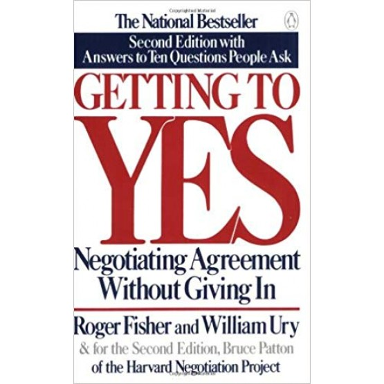 Getting to YES 3rd edition Negotiating Agreement Without Giving In