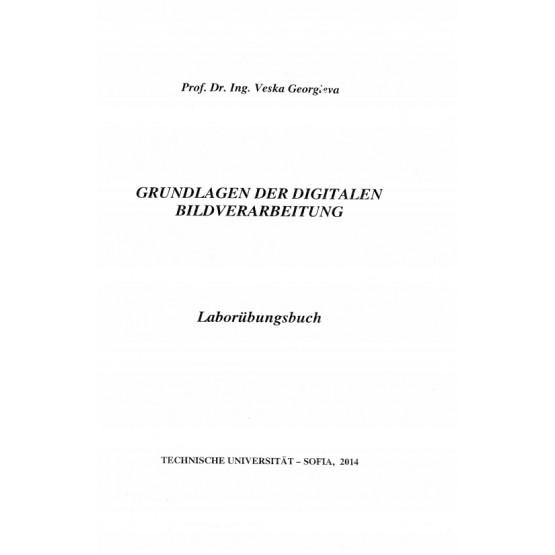 Grundlagen der digitalen bildverarbeitung, prof. Dr. Ing. Veska Georgieva 2014