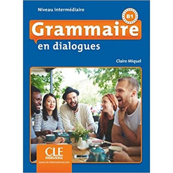Grammaire en dialogues - B1, Niveau intermediare