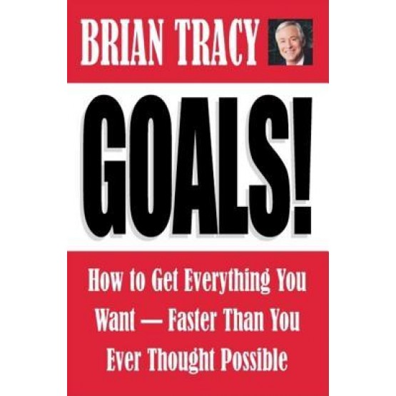 Goals how to get everything you want -- faster than you ever thought possible