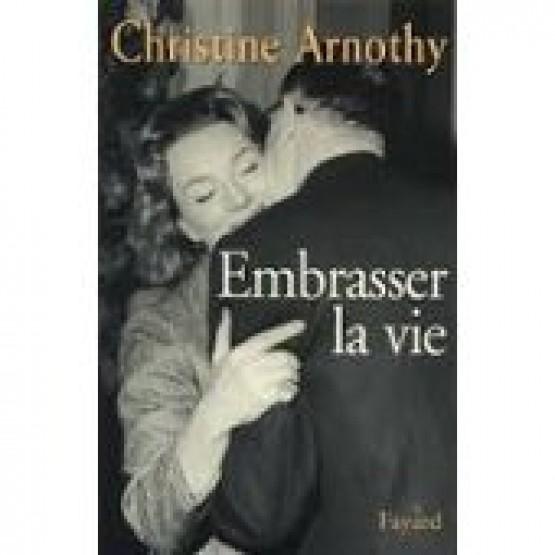 Embrasser la vie Arnothy