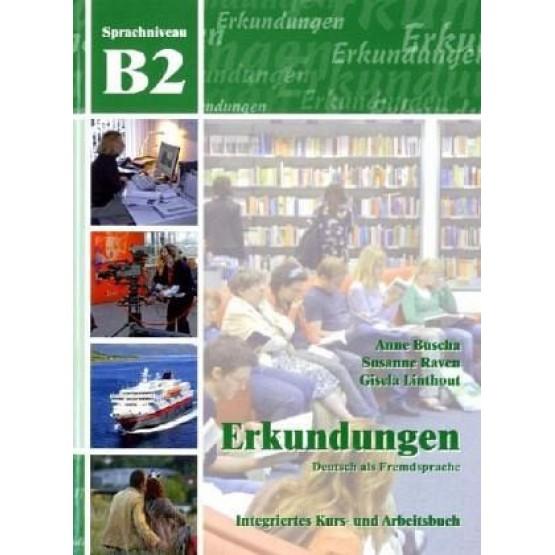 Erkundungen B2 Integriertes Kurs-und Arbeitsbuch