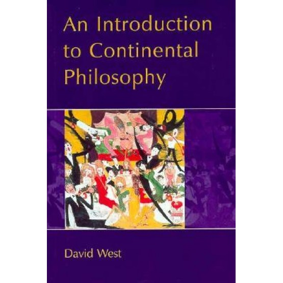 An Introduction to Continental Philosophy David West